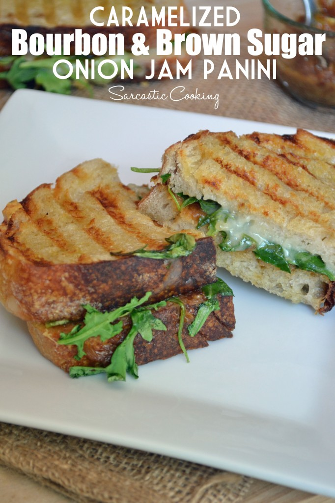 Caramelized Bourbon & Brown Sugar Onion Jam Panini - Sarcastic Cooking
