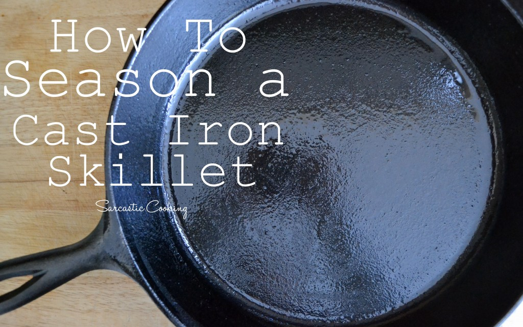 How to Season a Cast Iron Skillet - Sarcastic Cooking