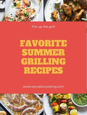 Favorite Summer Grilling Recipes | Sarcastic Cooking